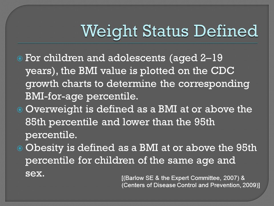  31.7% of children and adolescents ages 2-19 years are overweight  17 % of children and adolescents ages 2- 19 years are obese  11.9% are at or above the 97th percentile of the BMI-for-age growth charts [(Ogden et al., 2010) from (NHANES, 2007-2008)]