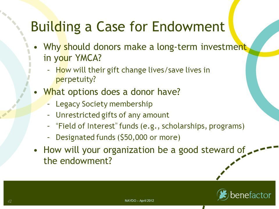 Building a Case for Endowment Why should donors make a long-term investment in your YMCA.