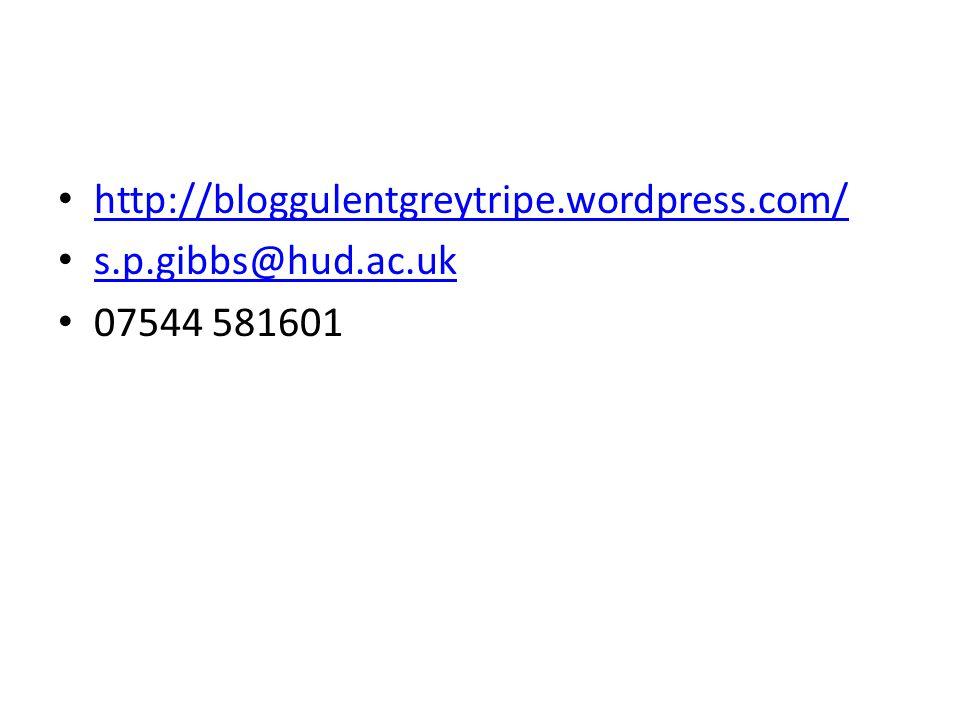 http://bloggulentgreytripe.wordpress.com/ s.p.gibbs@hud.ac.uk 07544 581601