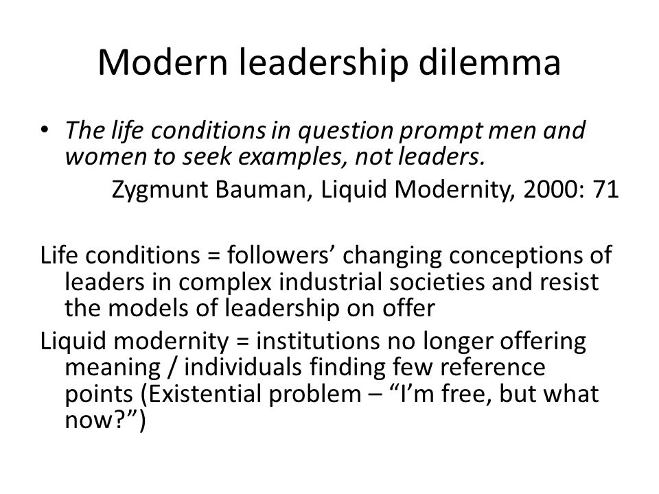 Modern leadership dilemma The life conditions in question prompt men and women to seek examples, not leaders.