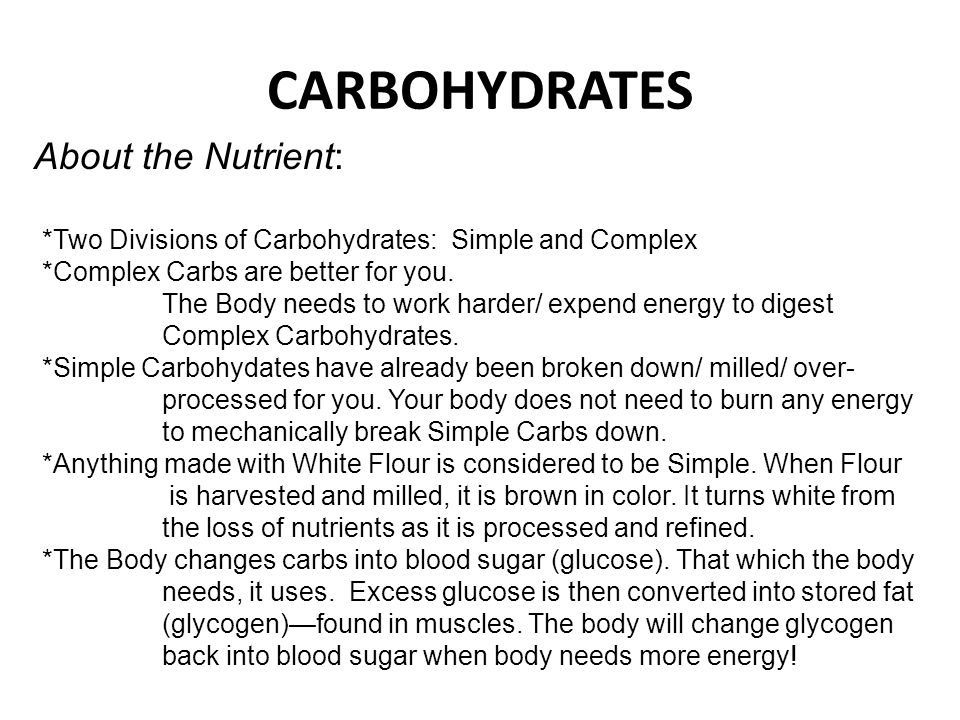 *Two Divisions of Carbohydrates: Simple and Complex *Complex Carbs are better for you. The Body needs to work harder/ expend energy to digest Complex