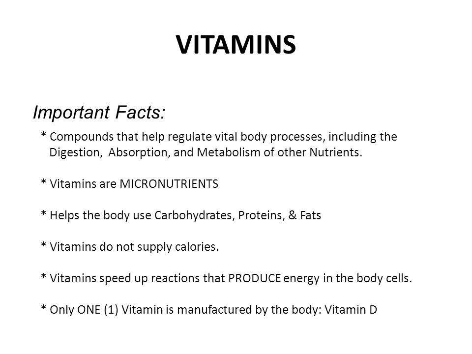 VITAMINS Important Facts: * Compounds that help regulate vital body processes, including the Digestion, Absorption, and Metabolism of other Nutrients.