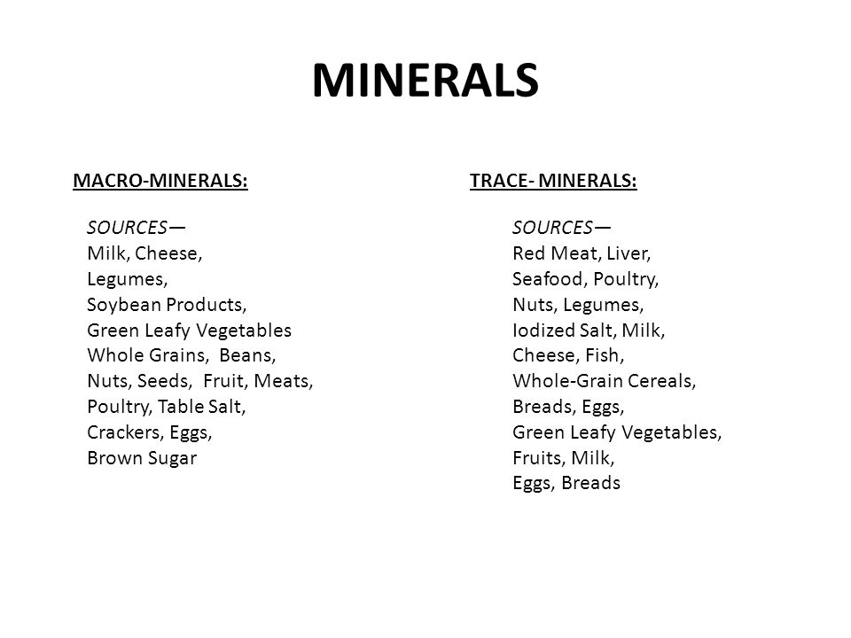 MINERALS MACRO-MINERALS:TRACE- MINERALS: SOURCES— Milk, Cheese, Legumes, Soybean Products, Green Leafy Vegetables Whole Grains, Beans, Nuts, Seeds, Fr