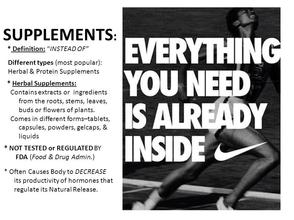 """SUPPLEMENTS : * Definition: """"INSTEAD OF"""" * NOT TESTED or REGULATED BY FDA (Food & Drug Admin.) * Often Causes Body to DECREASE its productivity of hor"""