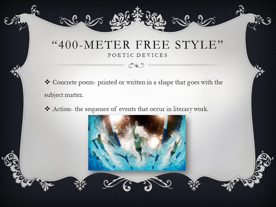 400-METER FREE STYLE POETIC DEVICES  Concrete poem- printed or written in a shape that goes with the subject matter.