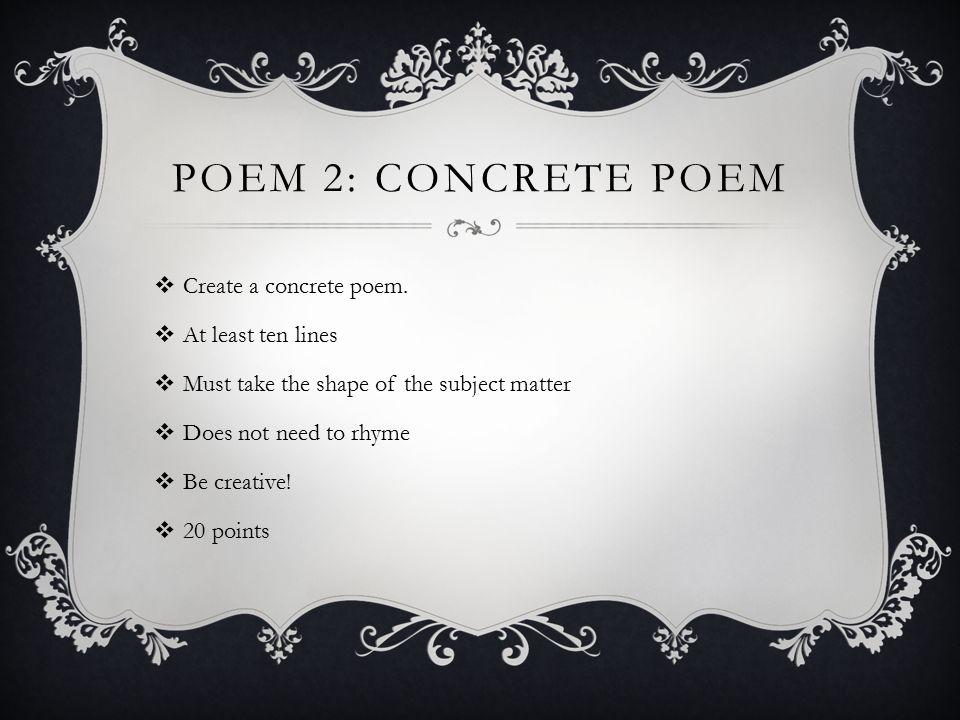 POEM 2: CONCRETE POEM  Create a concrete poem.