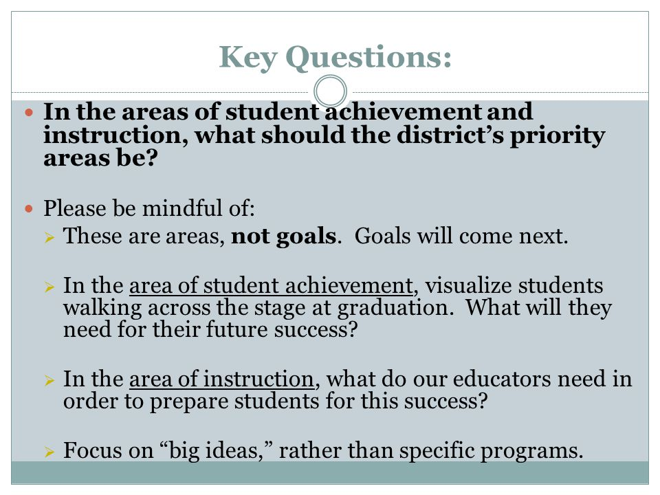 Key Questions: In the areas of student achievement and instruction, what should the district's priority areas be.