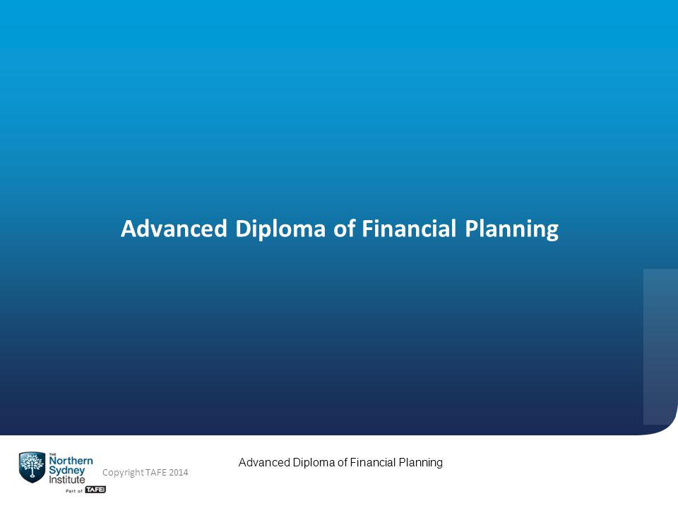 Copyright TAFE 2014 Advanced Diploma of Financial Planning
