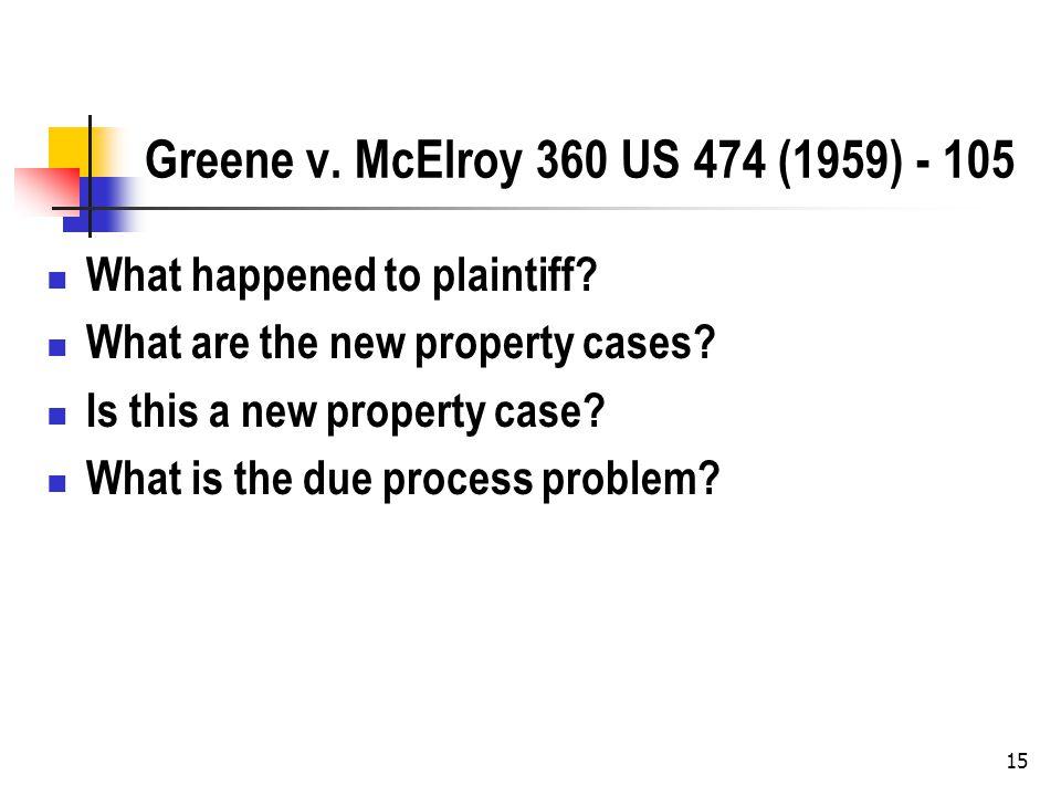 15 Greene v. McElroy 360 US 474 (1959) - 105 What happened to plaintiff.