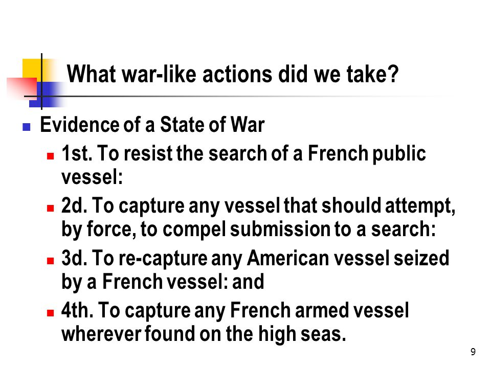 9 What war-like actions did we take. Evidence of a State of War 1st.