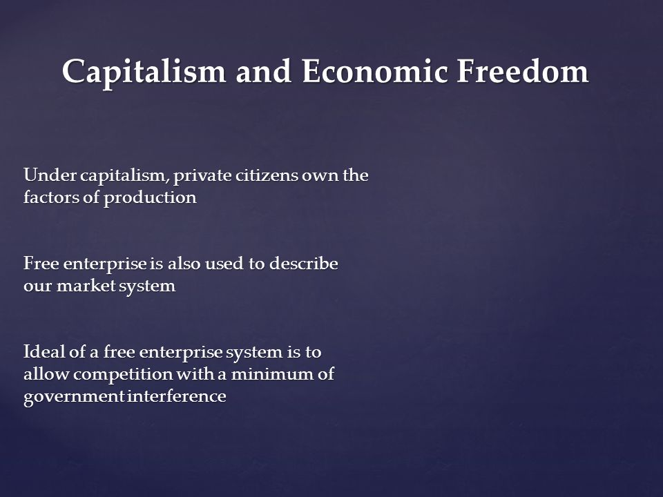 Capitalism and Economic Freedom Under capitalism, private citizens own the factors of production Free enterprise is also used to describe our market s