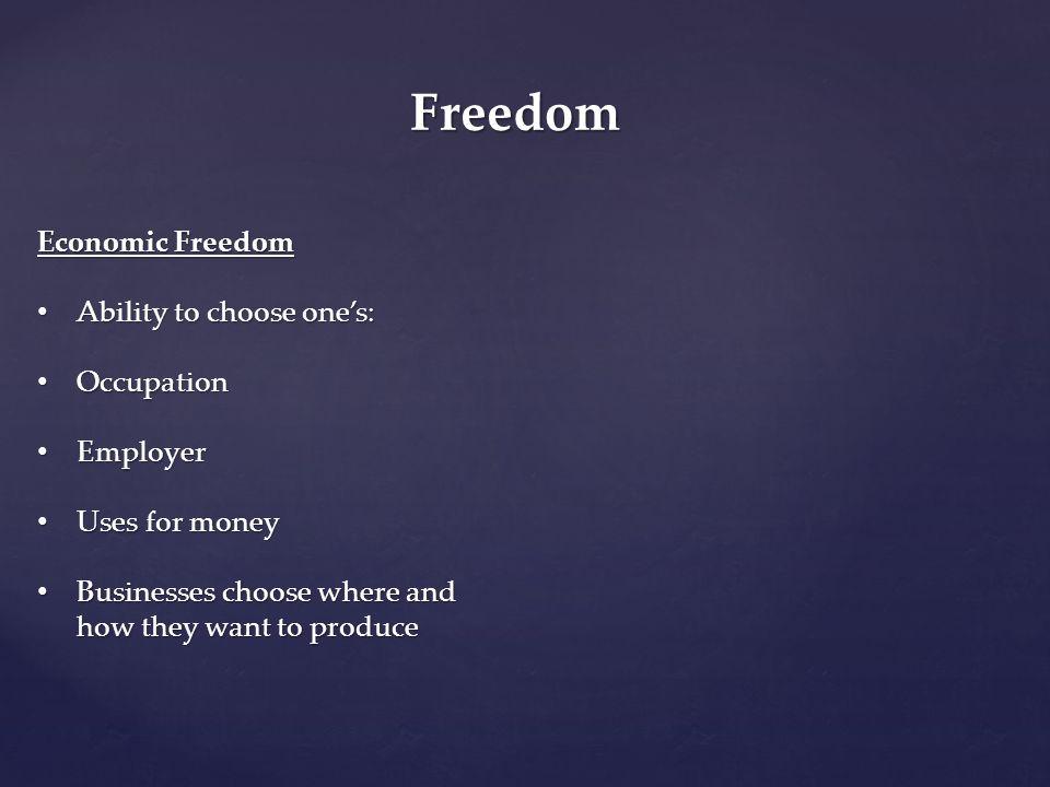 Freedom Economic Freedom Ability to choose one's: Ability to choose one's: Occupation Occupation Employer Employer Uses for money Uses for money Busin