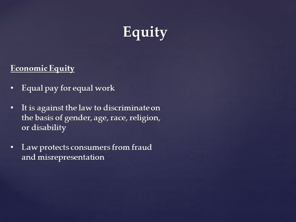 Equity Economic Equity Equal pay for equal work Equal pay for equal work It is against the law to discriminate on the basis of gender, age, race, reli