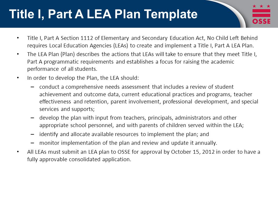 Title I, Part A LEA Plan Template Title I, Part A Section 1112 of Elementary and Secondary Education Act, No Child Left Behind requires Local Education Agencies (LEAs) to create and implement a Title I, Part A LEA Plan.