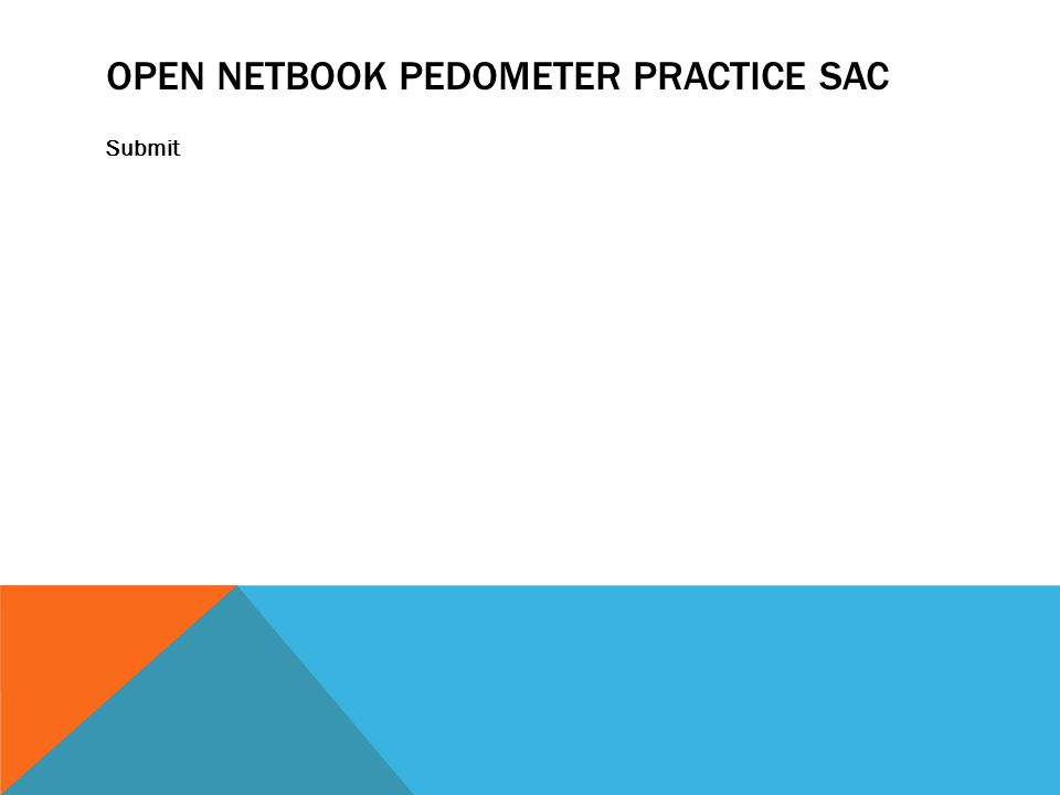 OPEN NETBOOK PEDOMETER PRACTICE SAC Submit