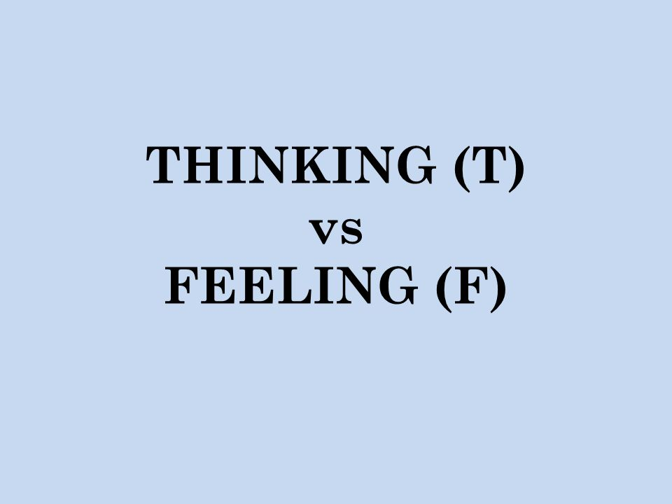 THINKING (T) vs FEELING (F)