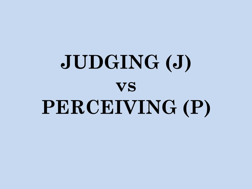 JUDGING (J) vs PERCEIVING (P)