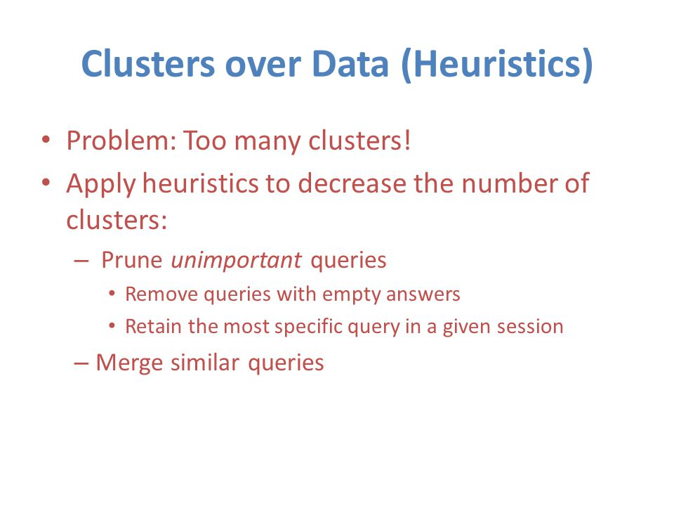 Clusters over Data (Heuristics) Problem: Too many clusters.