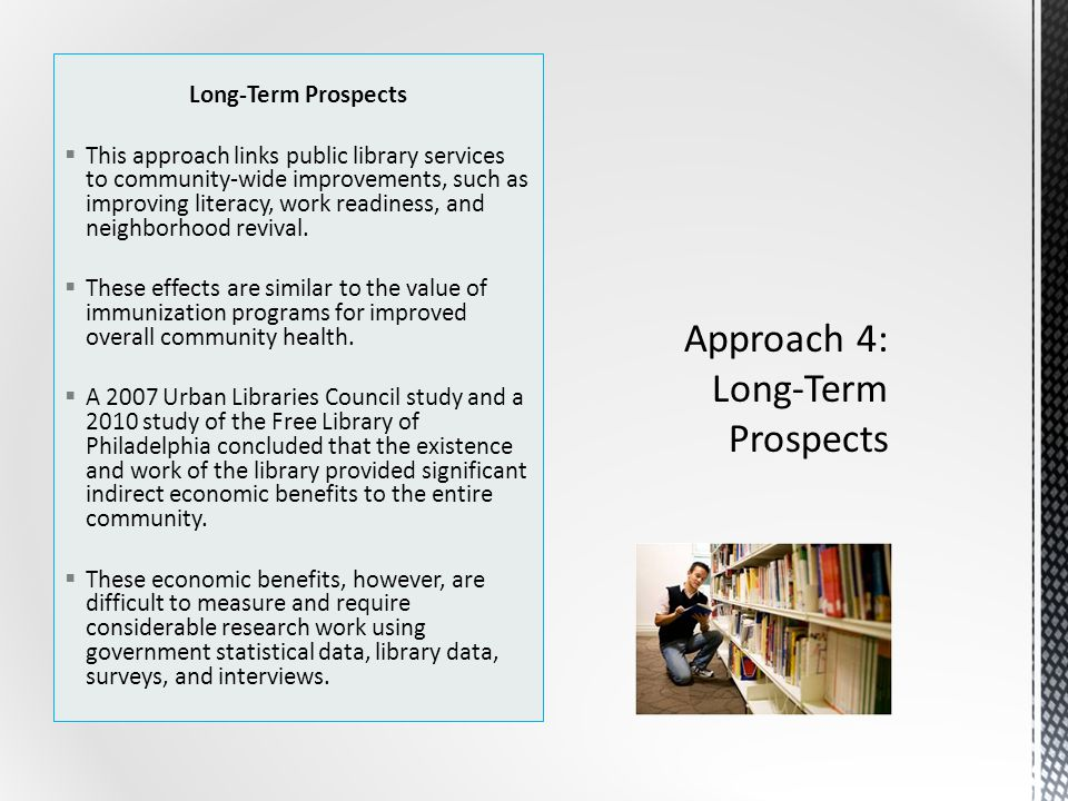 Long-Term Prospects  This approach links public library services to community-wide improvements, such as improving literacy, work readiness, and neighborhood revival.