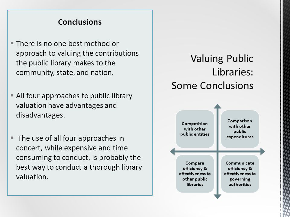 Conclusions  There is no one best method or approach to valuing the contributions the public library makes to the community, state, and nation.