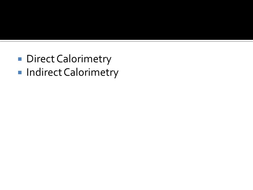 Direct Calorimetry  Indirect Calorimetry