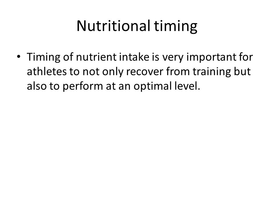 Nutritional timing Timing of nutrient intake is very important for athletes to not only recover from training but also to perform at an optimal level.