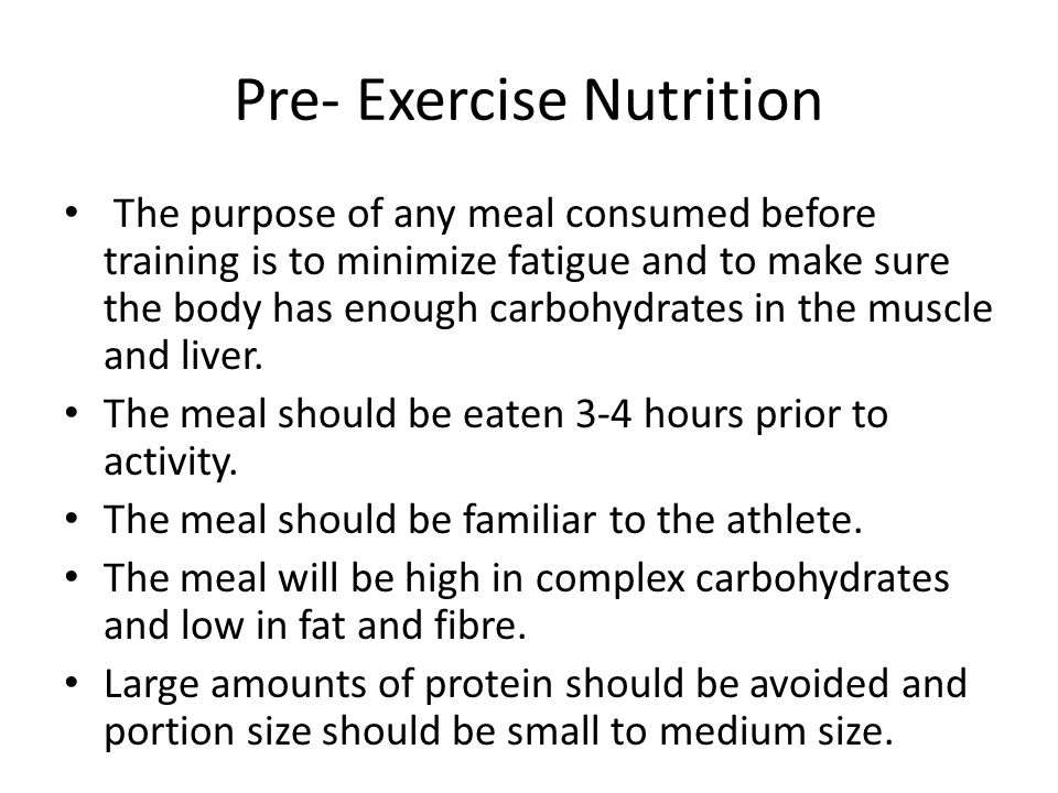 Pre- Exercise Nutrition The purpose of any meal consumed before training is to minimize fatigue and to make sure the body has enough carbohydrates in