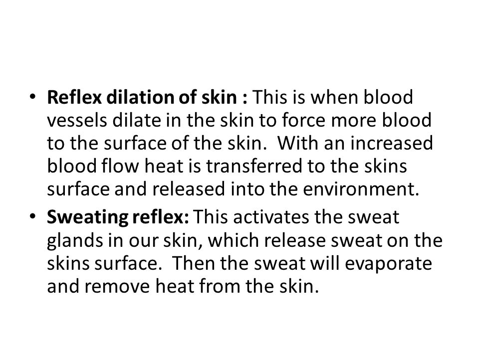 Reflex dilation of skin : This is when blood vessels dilate in the skin to force more blood to the surface of the skin. With an increased blood flow h