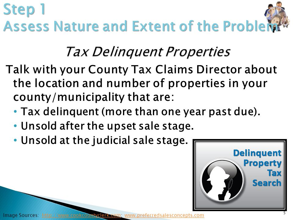 Talk with your County Tax Claims Director about the location and number of properties in your county/municipality that are: Tax delinquent (more than one year past due).