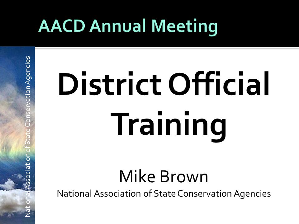 National Association of State Conservation Agencies District Official Training Mike Brown National Association of State Conservation Agencies