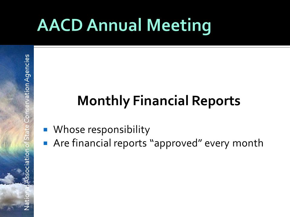 National Association of State Conservation Agencies Monthly Financial Reports  Whose responsibility  Are financial reports approved every month