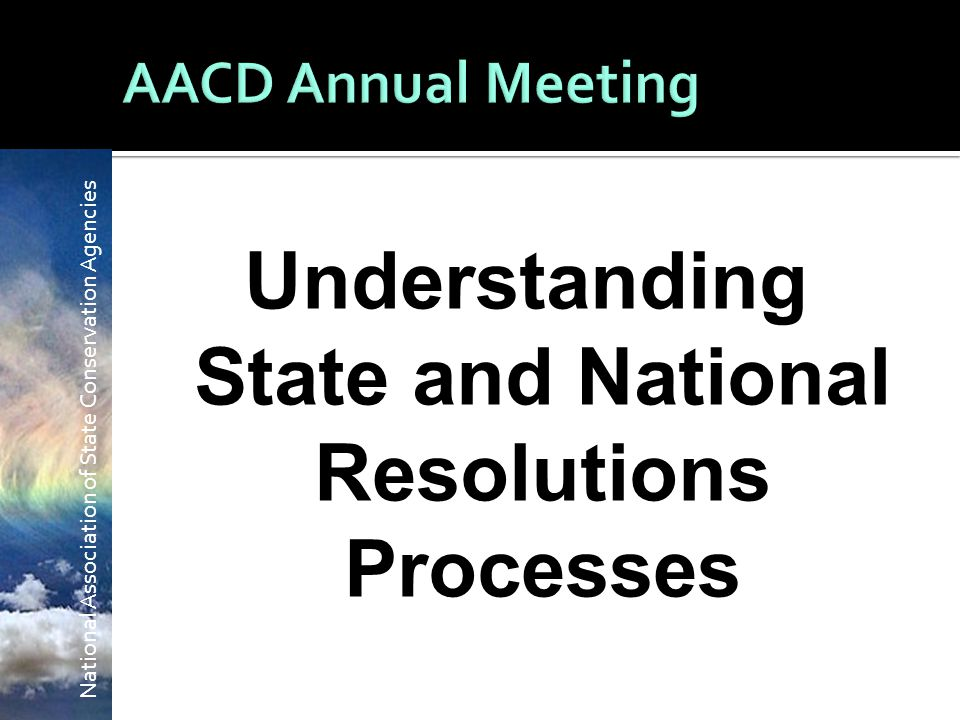 National Association of State Conservation Agencies Understanding State and National Resolutions Processes