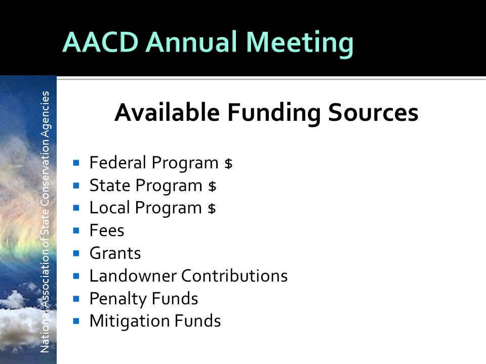 National Association of State Conservation Agencies Available Funding Sources  Federal Program $  State Program $  Local Program $  Fees  Grants  Landowner Contributions  Penalty Funds  Mitigation Funds