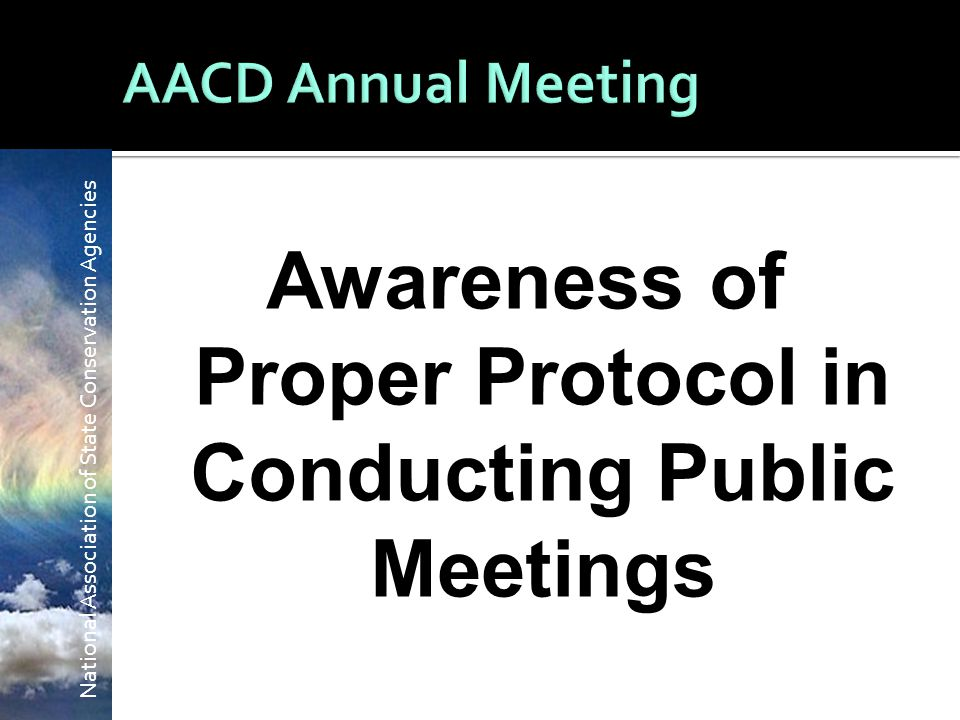 National Association of State Conservation Agencies Awareness of Proper Protocol in Conducting Public Meetings