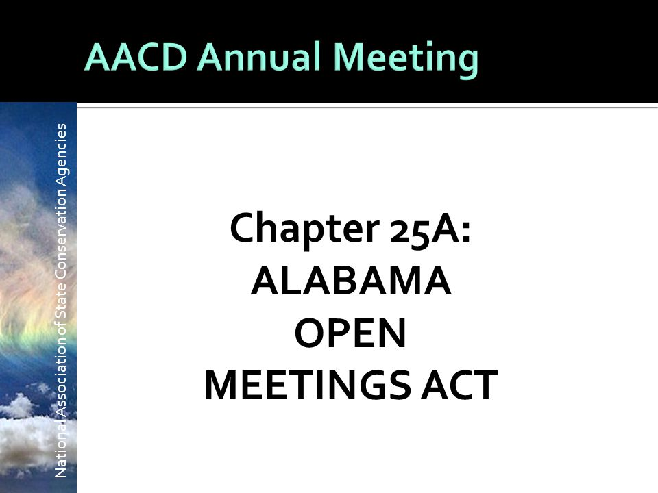 National Association of State Conservation Agencies Chapter 25A: ALABAMA OPEN MEETINGS ACT