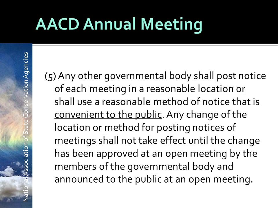National Association of State Conservation Agencies (5) Any other governmental body shall post notice of each meeting in a reasonable location or shall use a reasonable method of notice that is convenient to the public.