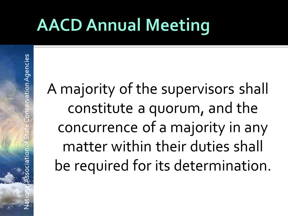 National Association of State Conservation Agencies A majority of the supervisors shall constitute a quorum, and the concurrence of a majority in any matter within their duties shall be required for its determination.
