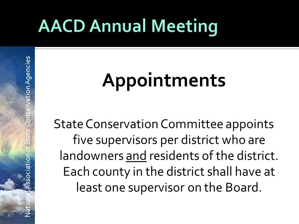 National Association of State Conservation Agencies Appointments State Conservation Committee appoints five supervisors per district who are landowners and residents of the district.