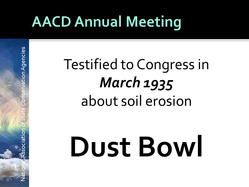 National Association of State Conservation Agencies Testified to Congress in March 1935 about soil erosion Dust Bowl