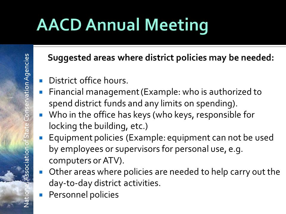 National Association of State Conservation Agencies Suggested areas where district policies may be needed:  District office hours.