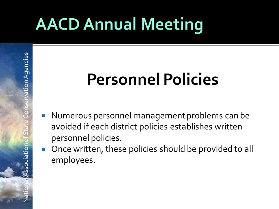 National Association of State Conservation Agencies Personnel Policies  Numerous personnel management problems can be avoided if each district policies establishes written personnel policies.