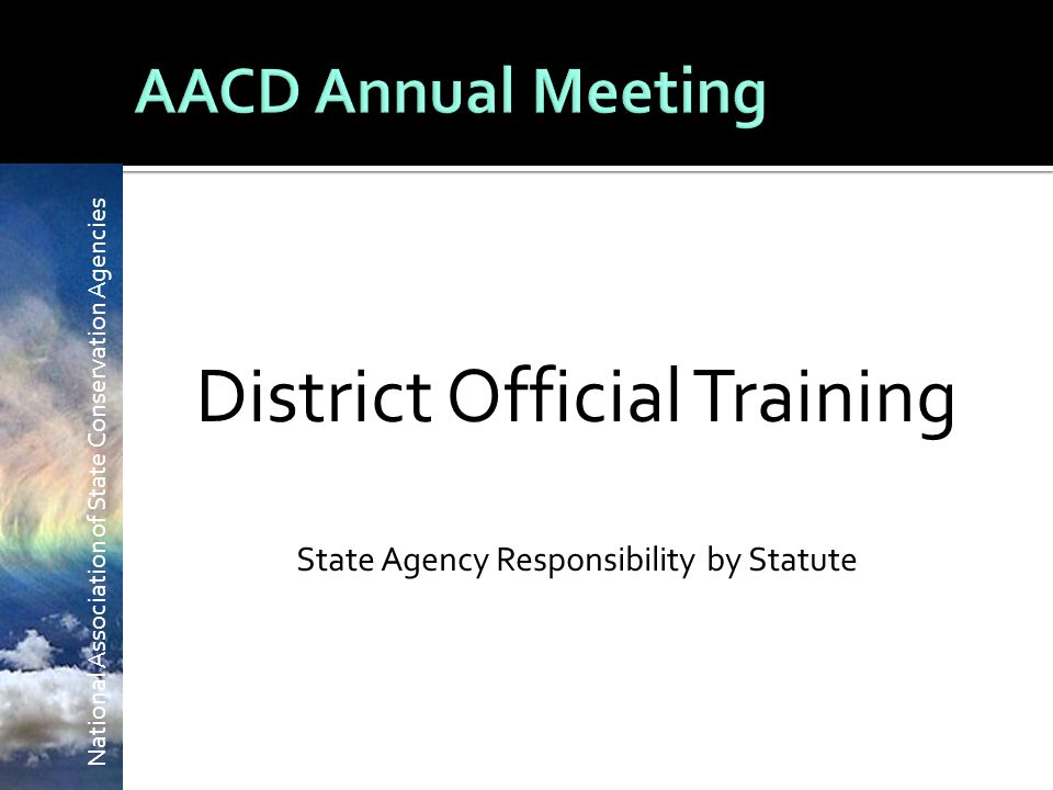 National Association of State Conservation Agencies District Official Training State Agency Responsibility by Statute