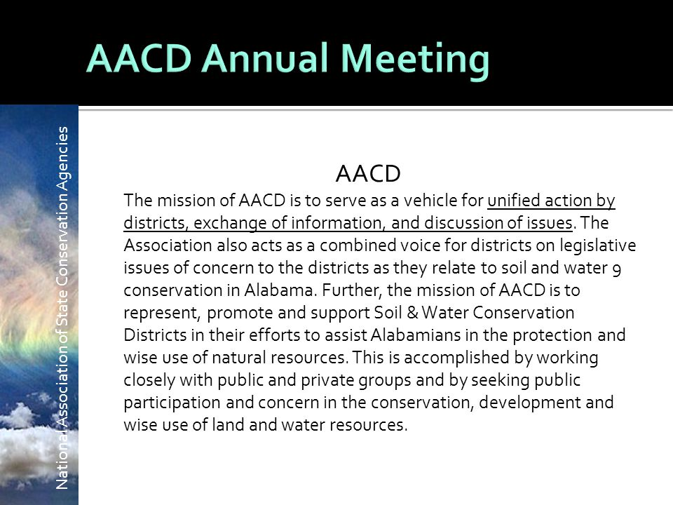 National Association of State Conservation Agencies AACD The mission of AACD is to serve as a vehicle for unified action by districts, exchange of information, and discussion of issues.