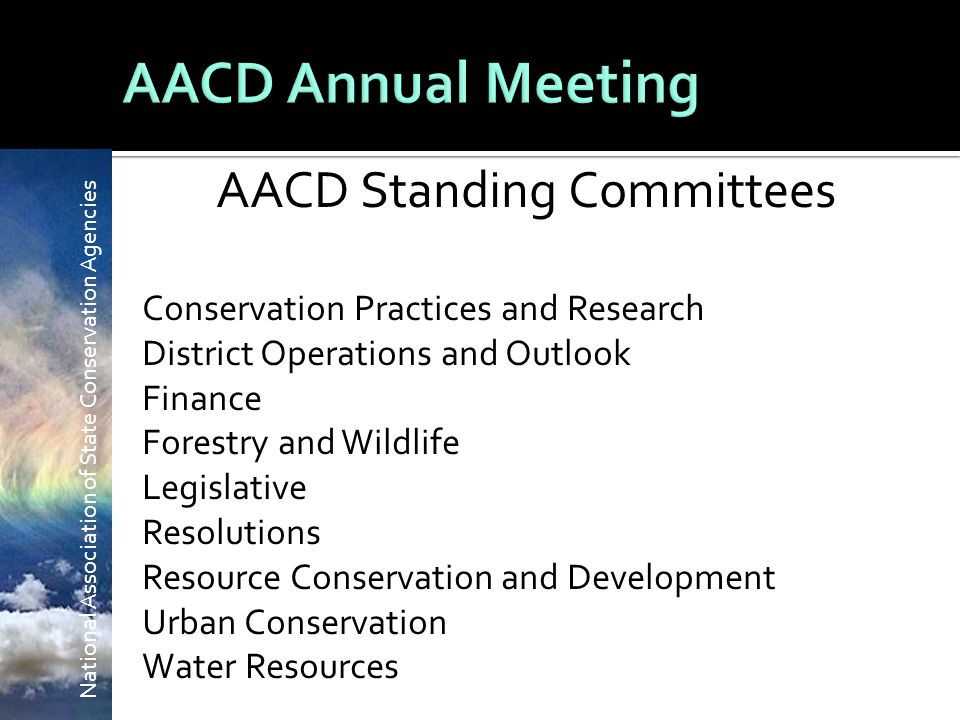 AACD Standing Committees Conservation Practices and Research District Operations and Outlook Finance Forestry and Wildlife Legislative Resolutions Resource Conservation and Development Urban Conservation Water Resources