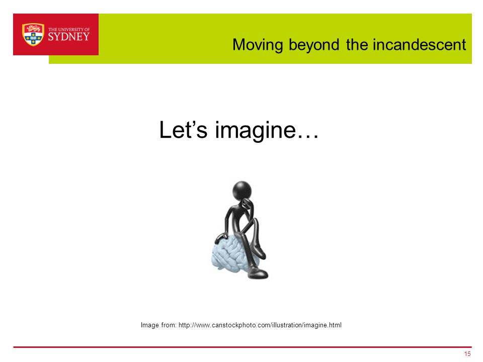 Moving beyond the incandescent 15 Image from: http://www.canstockphoto.com/illustration/imagine.html Let's imagine…