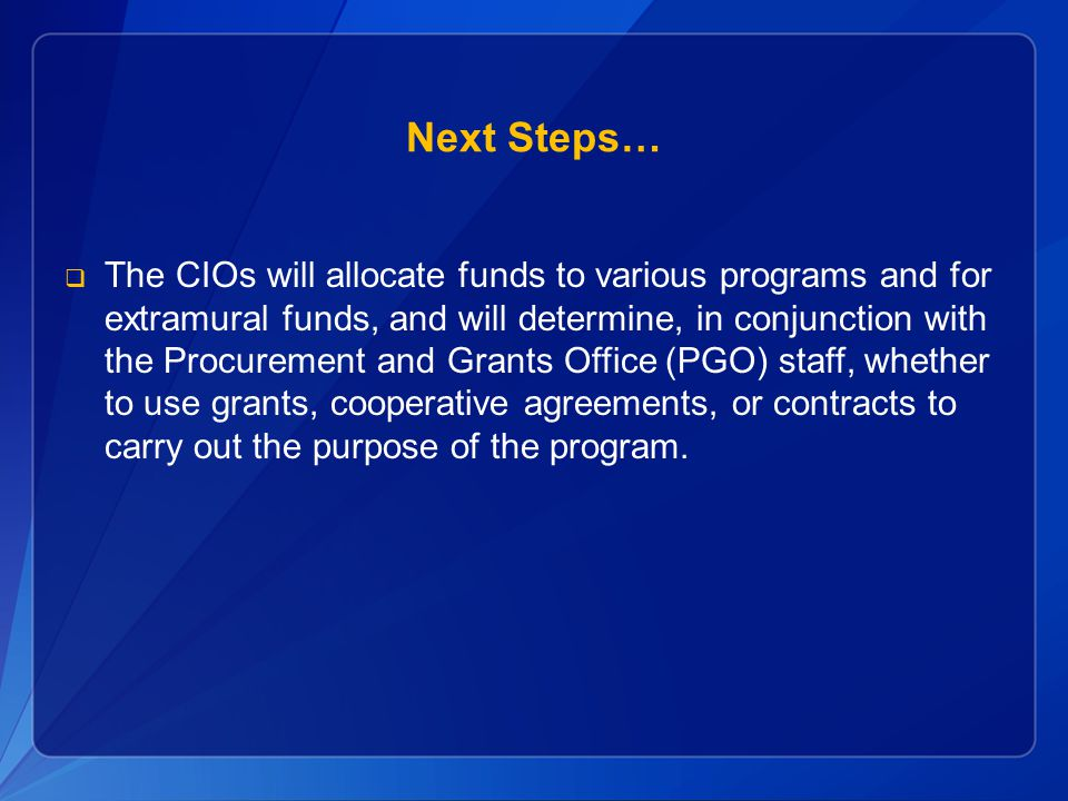 Next Steps…  The CIOs will allocate funds to various programs and for extramural funds, and will determine, in conjunction with the Procurement and G