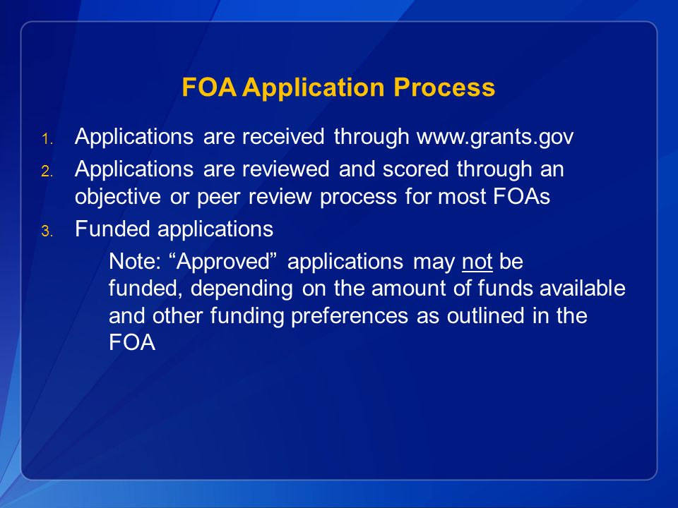 FOA Application Process  Applications are received through www.grants.gov  Applications are reviewed and scored through an objective or peer revie