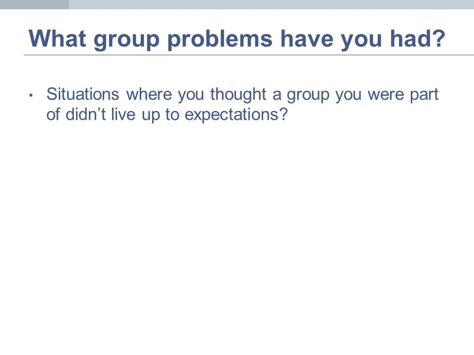 Problems in Groups I've Supervised in Industry & Academia Every year 1 or 2 groups struggle with problems of group dynamics –Uneven amount & quality of contributions (social loafing) –Conflict over goals –Conflict over assignments –Conflict over standards –Task conflict spill over into personal conflict –Difficulty dealing with differences between members –Difficulties in coordination –Disappointment with what they have learned –Groups don't deliver what the client wanted