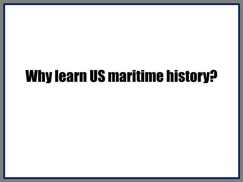 Why learn US maritime history?