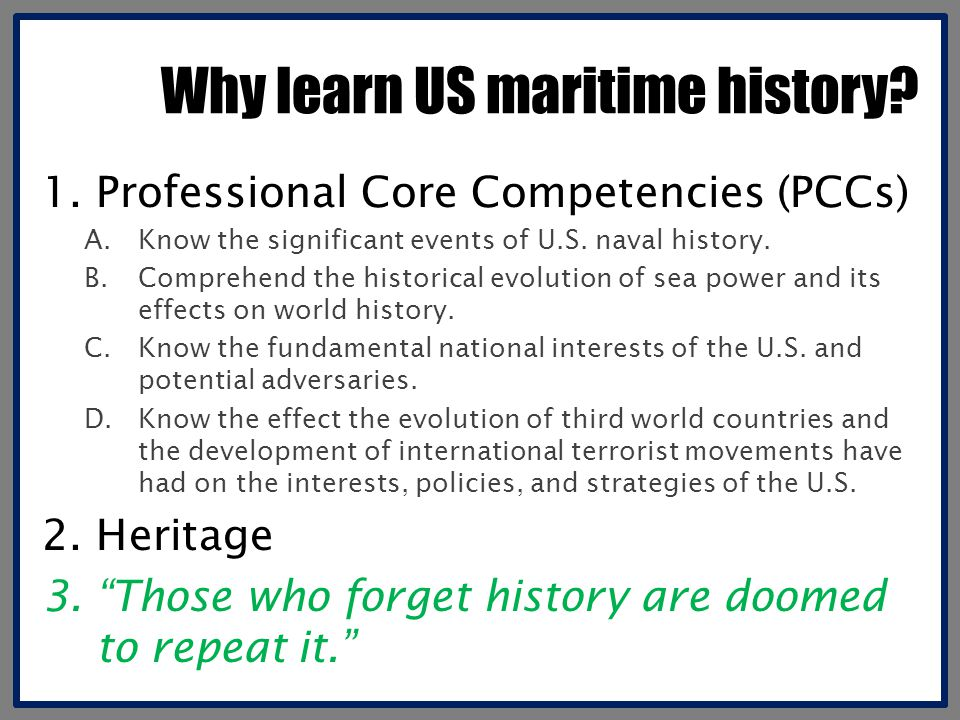 1.Professional Core Competencies (PCCs) A.Know the significant events of U.S. naval history. B.Comprehend the historical evolution of sea power and it